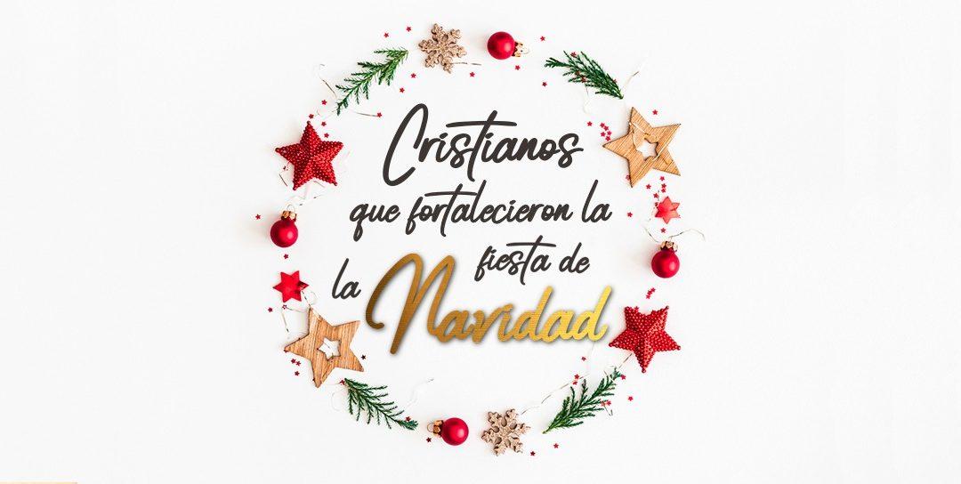 Cristianos que fortalecieron la fiesta de la Navidad.